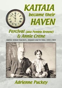 Kaitaia became their Haven: Percival (aka Pemble Browne) & Annie Crene, Native School Teachers Ahipara and Te Teko 1881-1903. NZD $20.00. Post & packing $4.00 per order within NZ.ISBN 978-1-927329-22-1. Postage free within New Zealand. Overseas postage charged at cost.